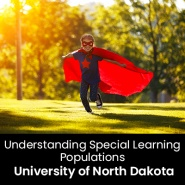 Understanding Special Learning Populations (1 Graduate Professional Development Credit - University of North Dakota)