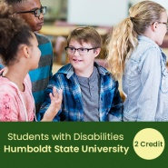 Students with Disabilities: Instructional Strategies (2 semester credits - Humboldt State University)