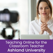 Teaching Online for the Classroom Teacher (1 semester credit - Ashland University)