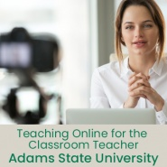 Teaching Online for the Classroom Teacher (1 semester credit - Adams State University)