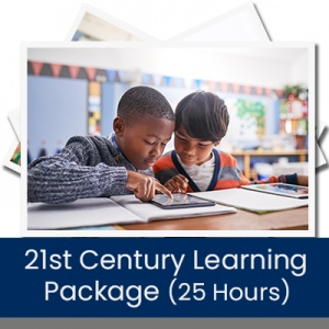 21st Century Learning Package (25 Hours)