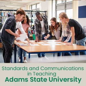 Standards and Communications in Teaching (1 semester credit - Adams State University)