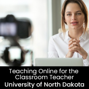 Teaching Online for the Classroom Teacher (1 Graduate Professional Development Credit - University of North Dakota)